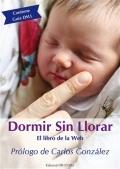 Dormir sin llorar. El libro de la Web. Prólogo de Carlos González. Contiene guía DSLL.