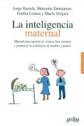 La inteligencia maternal. Manual para apoyar la crianza bien tratante y promover la resiliencia de madres y padres.