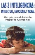 Las 3 inteligencias: Intelectual, emocional y moral.