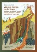Viaje al centro de la tierra. Volcanes, terremotos, minería, basura, diamantes y petróleo explicados por la geología.