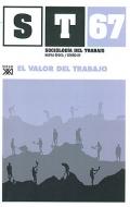 El valor del trabajo. Sociologia del trabajo. Revista cuatrimestral de empleo, trabajo y sociedad. Nº 67.