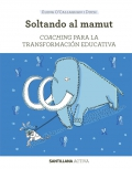 Soltando al mamut. Coaching para la transformación educativa