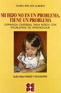 Mi hijo no es un problema, tiene un problema. Gimnasia cerebral para niños con problemas de aprendizaje. Guía para padres y educadores.