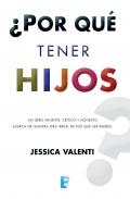 ¿Por qué tener hijos?. Un libro valiente, crítico y honesto acerca de nuestra idea irreal de por qué ser padres