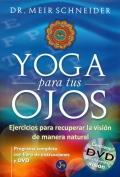 Yoga para tus ojos. Ejercicios para recuperar la visión de manera natural. Programa completo con libro de instrucciones y DVD.