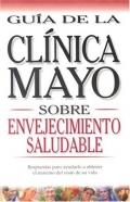 Guía de la Clínica Mayo sobre envejecimiento saludable.