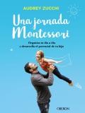 Una jornada Montessori. Organiza tu día a día y desarrolla el potencial de tu hijo
