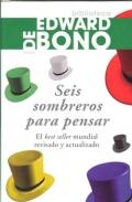 Seis sombreros para pensar. El best seller mundial revisado y actualizado.