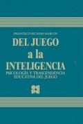 Del Juego a la Inteligencia. Psicología y Trascendencia Educativa del Juego. Estudio Experimental.