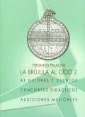 La brújula al oído 2. 43 guiones y cuentos para conciertos didácticos y audiciones musicales