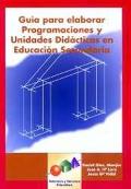 Guía para elaborar programaciones y unidades didácticas en Educación Secundaria.