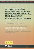 Aprender a enseñar en la práctica: procesos de innovación y prácticas de formación en la educación secundaria.
