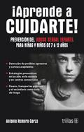¡Aprende a cuidarte!. Prevención del abuso sexual infantil para niños de 7 a 12 años