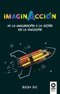 Imaginacción De la imaginación a la acción en la educación