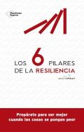 Los 6 pilares de la resiliencia. Prepárate para ser mejor cuando las cosas se pongan peor