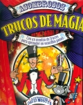 Asombrosos trucos de magia. Con un montón de trucos para aprender en sencillos pasos