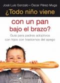 ¿ Todo niño viene con un pan bajo el brazo ?. Guía para padres adoptivos con hijos con trastornos del apego.