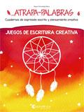 Atrapa-palabras 6. Cuadernos de expresión escrita y pensamiento creativo. Juegos de escritura creativa