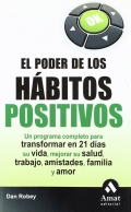 El poder de los hábitos positivos. Un programa completo para transformar en 21 días su vida, mejorar su salud, trabajo, amistades, familia y amor.