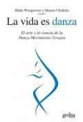 La vida es danza. El arte y la ciencia de la Danza Movimiento Terapia.