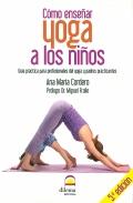 Cómo enseñar yoga a los niños. Guía práctica para profesionales del yoga y padres practicantes