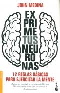 Exprime tus neuronas. 12 reglas básicas para ejercitar la mente.