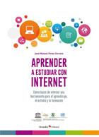 Aprender a estudiar con internet. Cómo hacer de internet una herramienta para el aprendizaje, el estudio y la formación