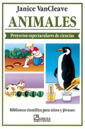 Animales. Proyectos espectaculares de ciencias.
