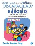 ¿Qué hago con un niño con discapacidad? Edúcalo. Qué necesita para su integración educativa