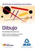Dibujo. Programación didáctica. Plástica y Visual de ESO y Dibujo Técnico de Bachillerato. Cuerpo de profesores de Enseñanza Secundaria