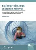 Explorar el cuerpo en el jardín maternal. Los sentidos de la expresión corporal. Orientaciones para hacer y pensar