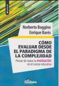 Cómo evaluar desde el paradigma de la complejidad. Pensar de nuevo la evaluación en el campo educativo