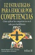 322 estrategias para educar por competencias. Cómo aplicar las competencias en el aula de bachillerato.