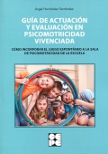 Guía de actuación y evaluación en psicomotricidad vivenciada.Cómo incorporar el juego espontanea a la sala de psicomotricidad de la escuela