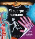 La increible enciclopedia Larousse El cuerpo humano