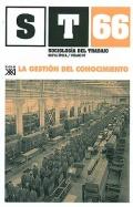 La gestión del conocimiento. Sociología del Trabajo. Revista cuatrimestral de empleo, trabajo y sociedad. Nº 66