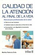 Calidad de la atención al final de la vida. Manual para profesionales de la salud.