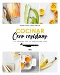 Cocinar Cero residuos. 100 recetas que lo aprovechan todo