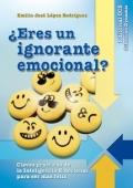 ¿Eres un ignorante emocional? Claves prácticas de la inteligencia emocional para ser más feliz