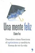 Una mente feliz. Descubre como funciona el optimismo y cambia tu forma de ver la vida.