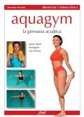 Aquagym. La gimnasia acuática para estar siempre en forma.