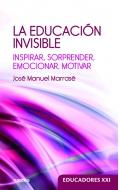 La educación invisible Inspirar, sorprender, emocionar, motivar