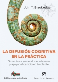 La defusión cognitiva en la práctica. guía clínica para valorar, observar y apoyar el cambio en tu cliente