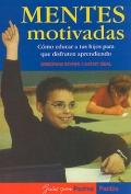 Mentes motivadas. Cómo educar a tus hijos para que disfruten aprendiendo.