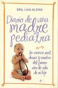 Diario de una madre pediatra. La vivencia real, diaria y emotiva del primer año de vida de mi hijo.