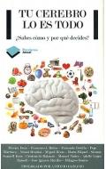Tu cerebro lo es todo. ¿ Sabes cómo y por qué decides ?.
