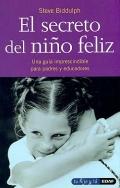 El secreto del niño feliz. Una guía imprescindible para padres y educadores.