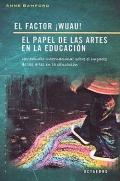 El factor ¡ Wuau !. El papel de las artes en la educación. Un estudio internacional sobre el impacto de las artes en la educación.