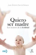 Quiero ser madre. Los secretos de la fertilidad.