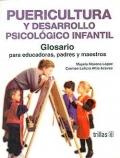 Puericultura y desarrollo psicológico infantil. Guía practica para educadoras, padres y maestros.